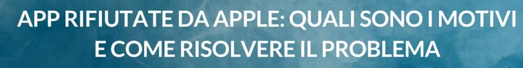 App rifiutate da Apple quali sono i motivi e come risolvere