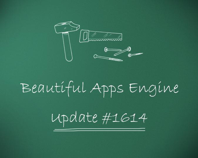 Beautiful Apps Engine: Update #1614
