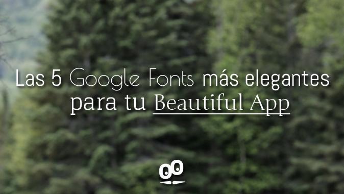 Las 5 Google Fonts más elegantes para tu Beautiful App