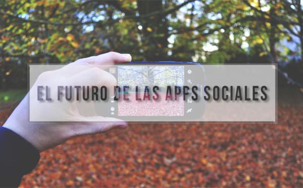 ¿Cuál es el futuro de las Apps Sociales?
